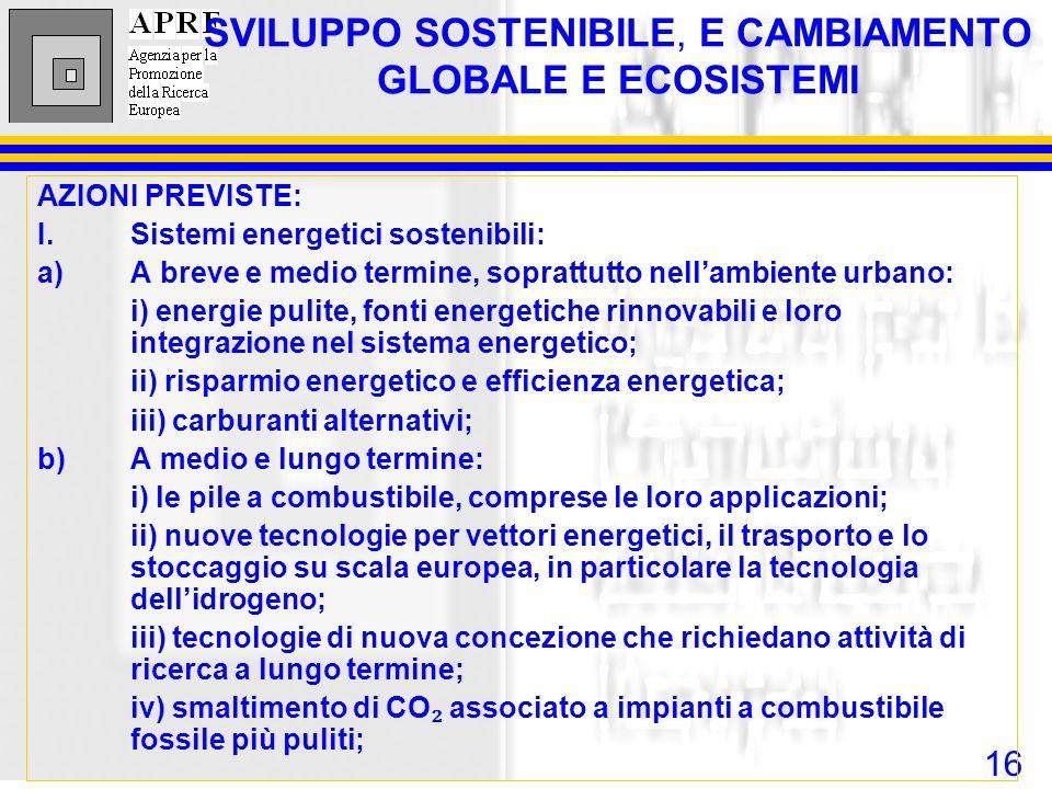 16 AZIONI PREVISTE: I.Sistemi energetici sostenibili: a)A breve e medio termine, soprattutto nellambiente urbano: i) energie pulite, fonti energetiche
