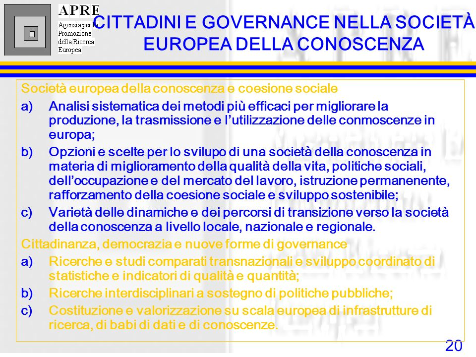 20 CITTADINI E GOVERNANCE NELLA SOCIETÀ EUROPEA DELLA CONOSCENZA Società europea della conoscenza e coesione sociale a)Analisi sistematica dei metodi