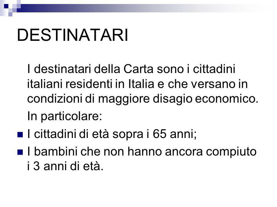 DESTINATARI I destinatari della Carta sono i cittadini italiani residenti in Italia e che versano in condizioni di maggiore disagio economico.