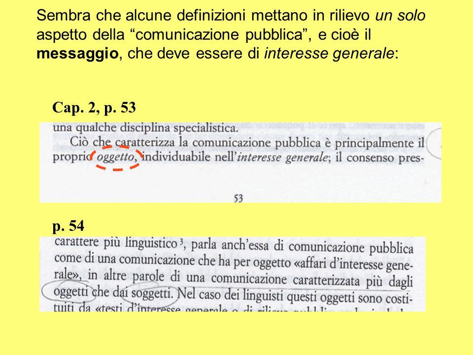 Sembra che alcune definizioni mettano in rilievo un solo aspetto della comunicazione pubblica, e cioè il messaggio, che deve essere di interesse gener