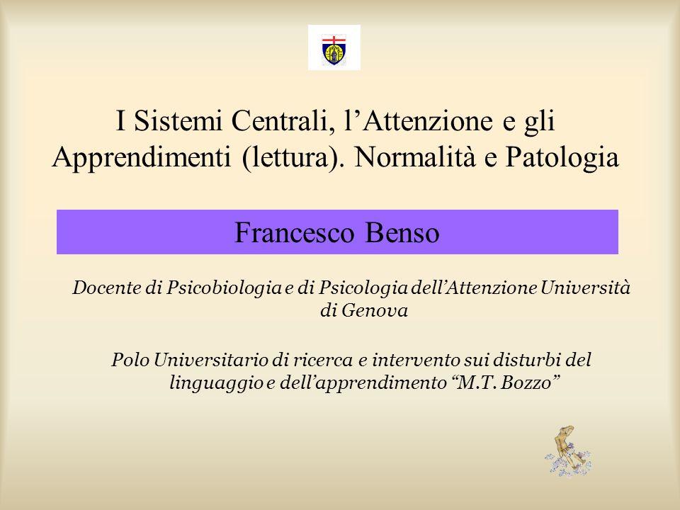 I Sistemi Centrali, lAttenzione e gli Apprendimenti (lettura). Normalità e Patologia Docente di Psicobiologia e di Psicologia dellAttenzione Universit