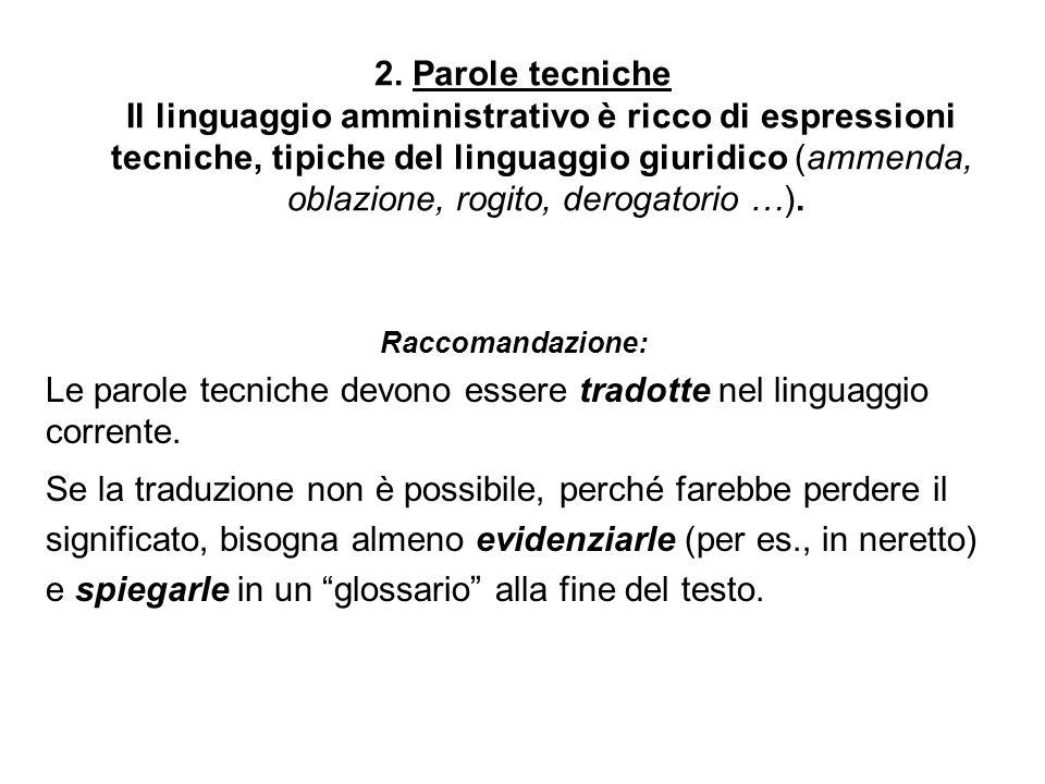 2. Parole tecniche Il linguaggio amministrativo è ricco di espressioni tecniche, tipiche del linguaggio giuridico (ammenda, oblazione, rogito, derogat