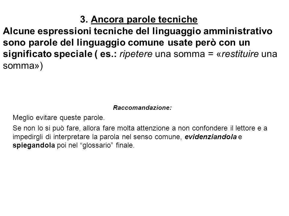 3. Ancora parole tecniche Alcune espressioni tecniche del linguaggio amministrativo sono parole del linguaggio comune usate però con un significato sp