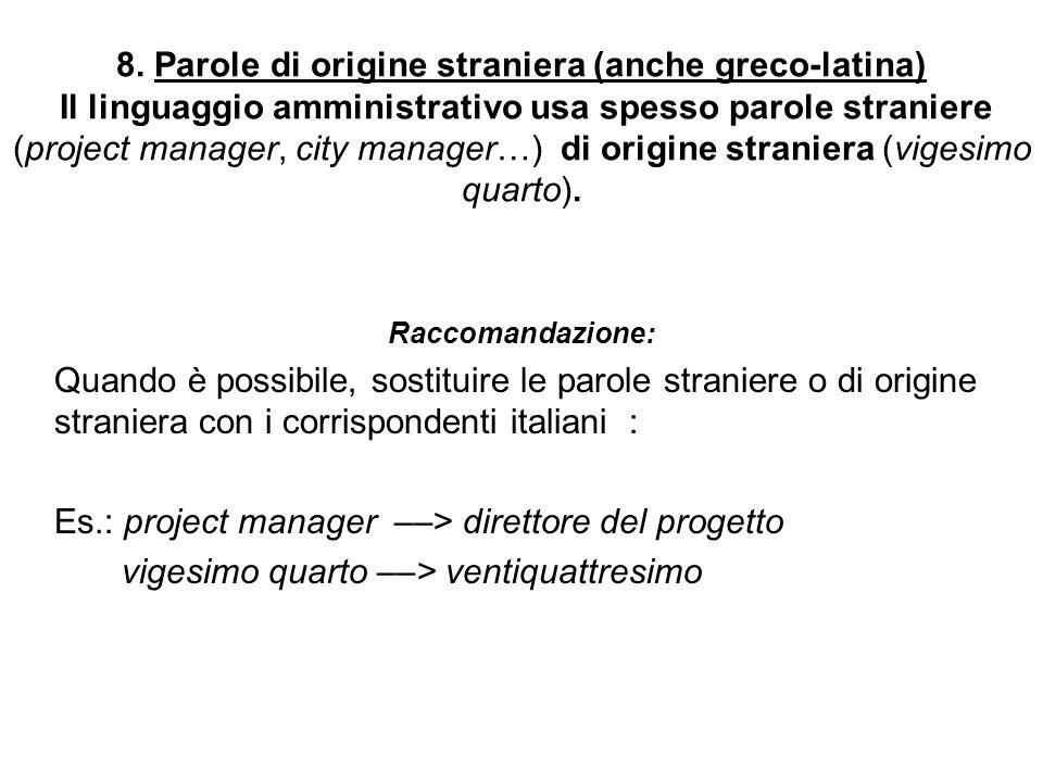 8. Parole di origine straniera (anche greco-latina) Il linguaggio amministrativo usa spesso parole straniere (project manager, city manager…) di origi