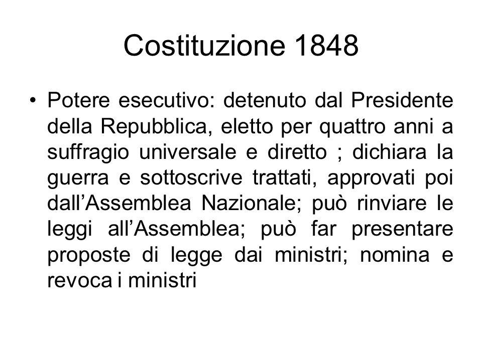 Costituzione 1848 Potere esecutivo: detenuto dal Presidente della Repubblica, eletto per quattro anni a suffragio universale e diretto ; dichiara la g