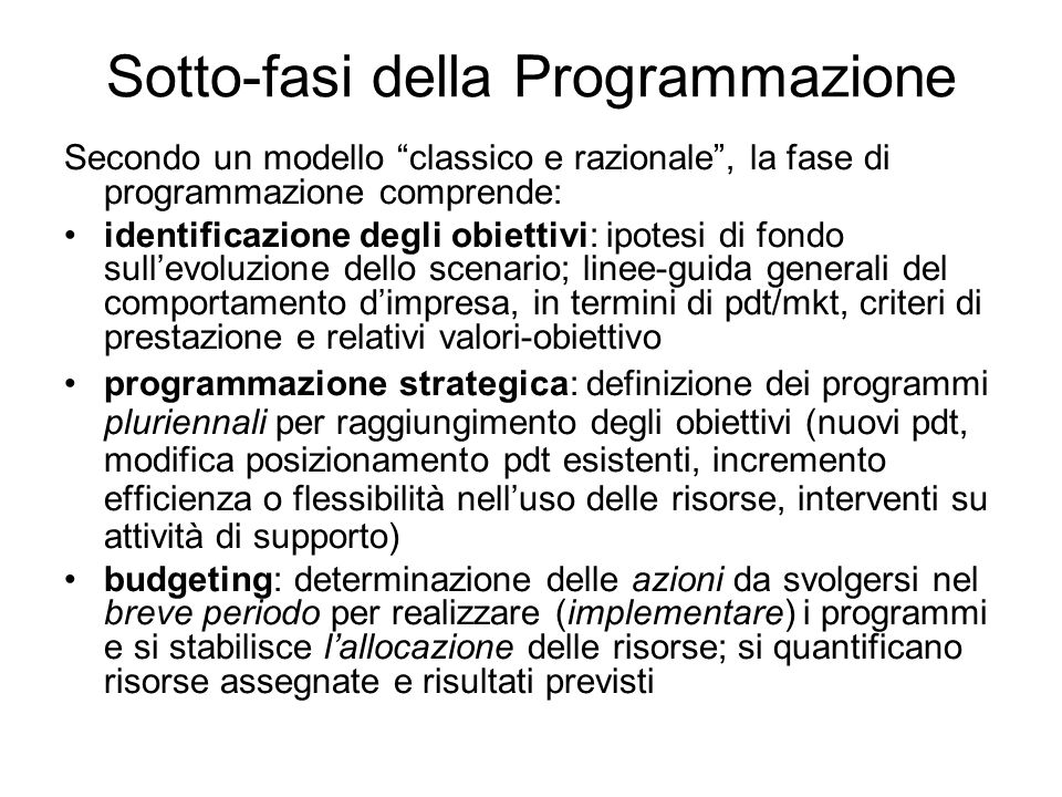Sotto-fasi della Programmazione Secondo un modello classico e razionale, la fase di programmazione comprende: identificazione degli obiettivi: ipotesi