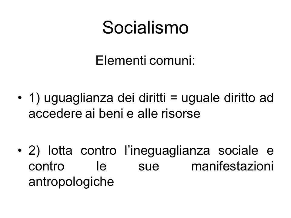 Socialismo Elementi comuni: 1) uguaglianza dei diritti = uguale diritto ad accedere ai beni e alle risorse 2) lotta contro lineguaglianza sociale e co