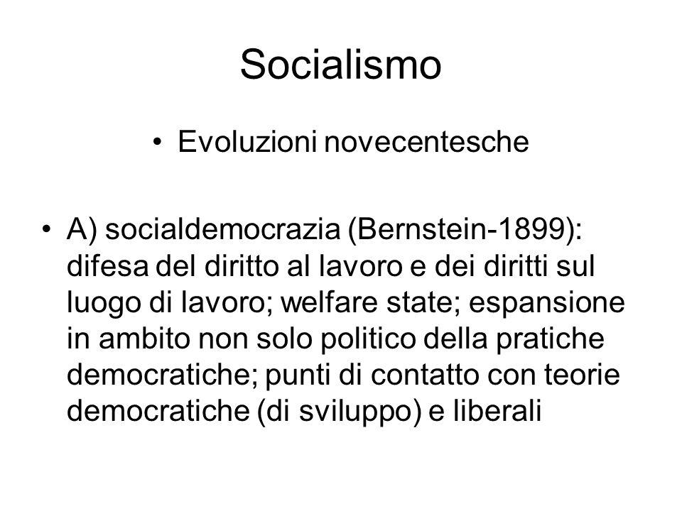 Socialismo Evoluzioni novecentesche A) socialdemocrazia (Bernstein-1899): difesa del diritto al lavoro e dei diritti sul luogo di lavoro; welfare stat