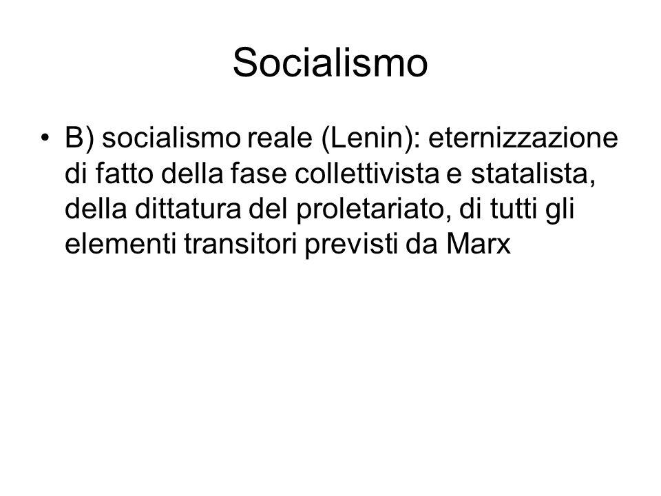 Socialismo B) socialismo reale (Lenin): eternizzazione di fatto della fase collettivista e statalista, della dittatura del proletariato, di tutti gli