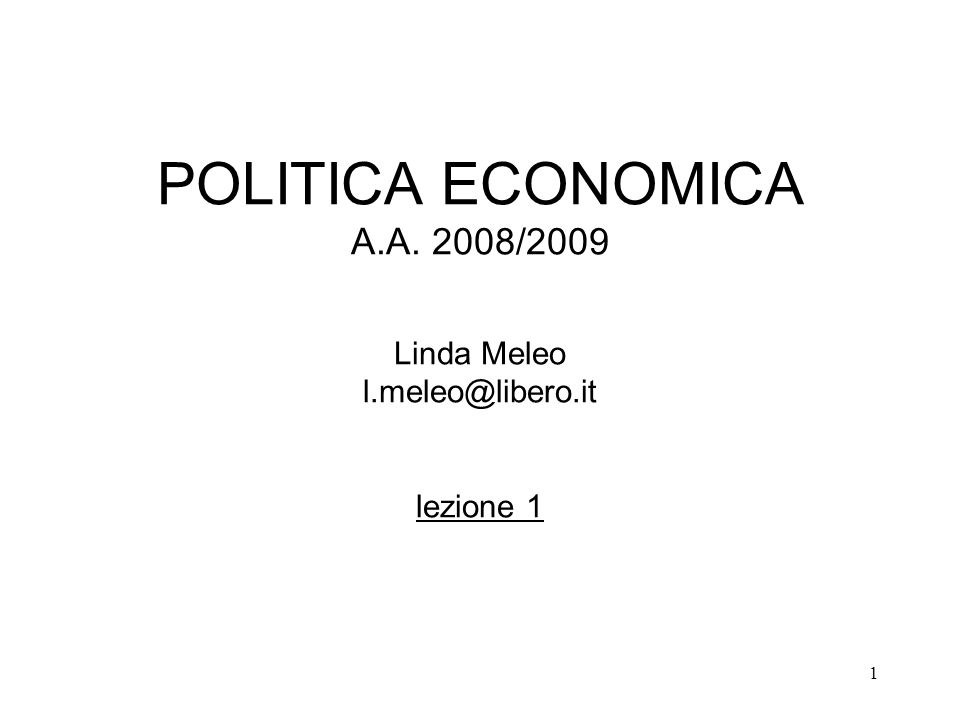 1 POLITICA ECONOMICA A.A. 2008/2009 Linda Meleo l.meleo@libero.it lezione 1