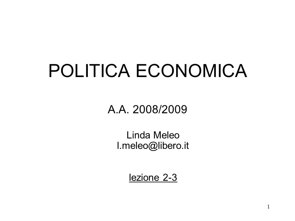 1 POLITICA ECONOMICA A.A. 2008/2009 Linda Meleo l.meleo@libero.it lezione 2-3