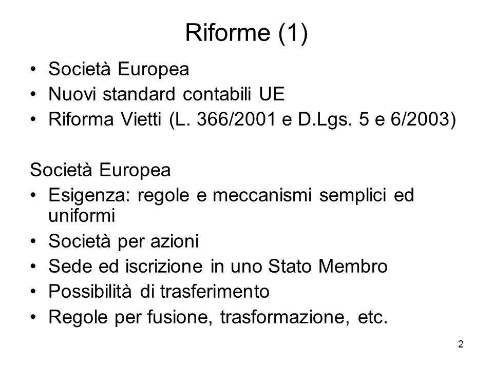 2 Riforme (1) Società Europea Nuovi standard contabili UE Riforma Vietti (L. 366/2001 e D.Lgs. 5 e 6/2003) Società Europea Esigenza: regole e meccanis