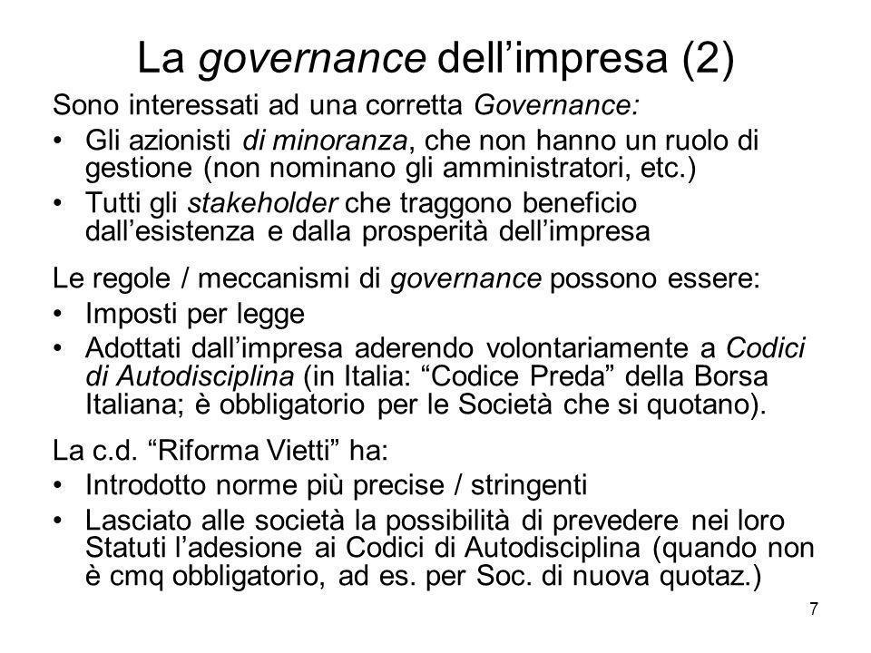 7 La governance dellimpresa (2) Sono interessati ad una corretta Governance: Gli azionisti di minoranza, che non hanno un ruolo di gestione (non nomin