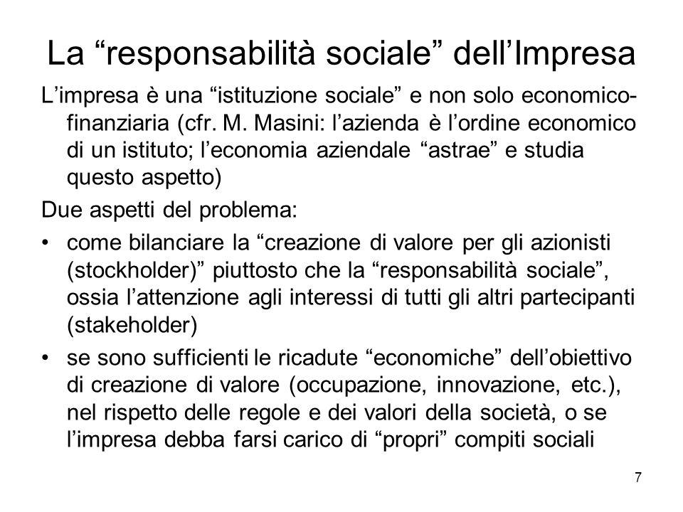 7 La responsabilità sociale dellImpresa Limpresa è una istituzione sociale e non solo economico- finanziaria (cfr. M. Masini: lazienda è lordine econo