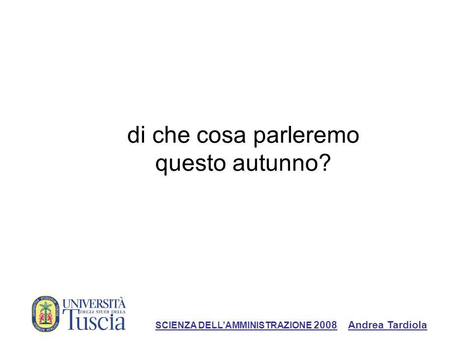 di che cosa parleremo questo autunno SCIENZA DELLAMMINISTRAZIONE 2008 Andrea Tardiola