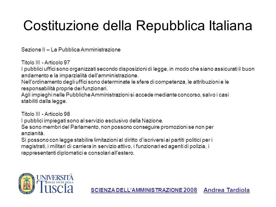 Costituzione della Repubblica Italiana Sezione II – La Pubblica Amministrazione Titolo III - Articolo 97 I pubblici uffici sono organizzati secondo disposizioni di legge, in modo che siano assicurati il buon andamento e la imparzialità dell amministrazione.