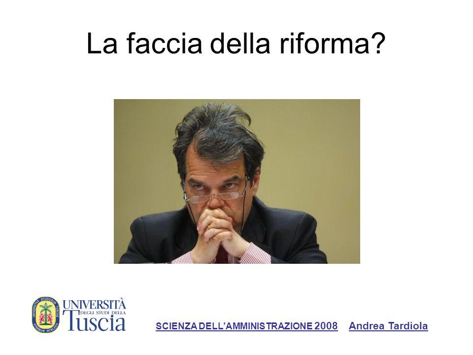 La faccia della riforma SCIENZA DELLAMMINISTRAZIONE 2008 Andrea Tardiola