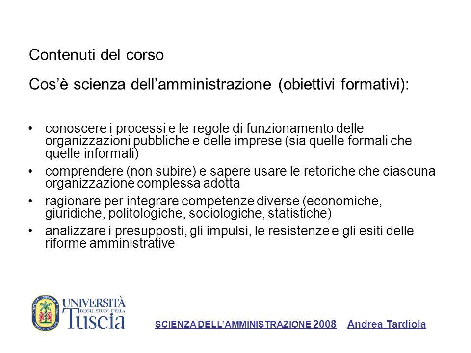 Contenuti del corso Cosè scienza dellamministrazione (obiettivi formativi): conoscere i processi e le regole di funzionamento delle organizzazioni pub