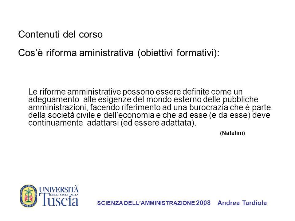 Contenuti del corso Cosè riforma aministrativa (obiettivi formativi): Ragionare sul cambiamento: abbiamo sempre fatto in questo modo SCIENZA DELLAMMINISTRAZIONE 2008 Andrea Tardiola