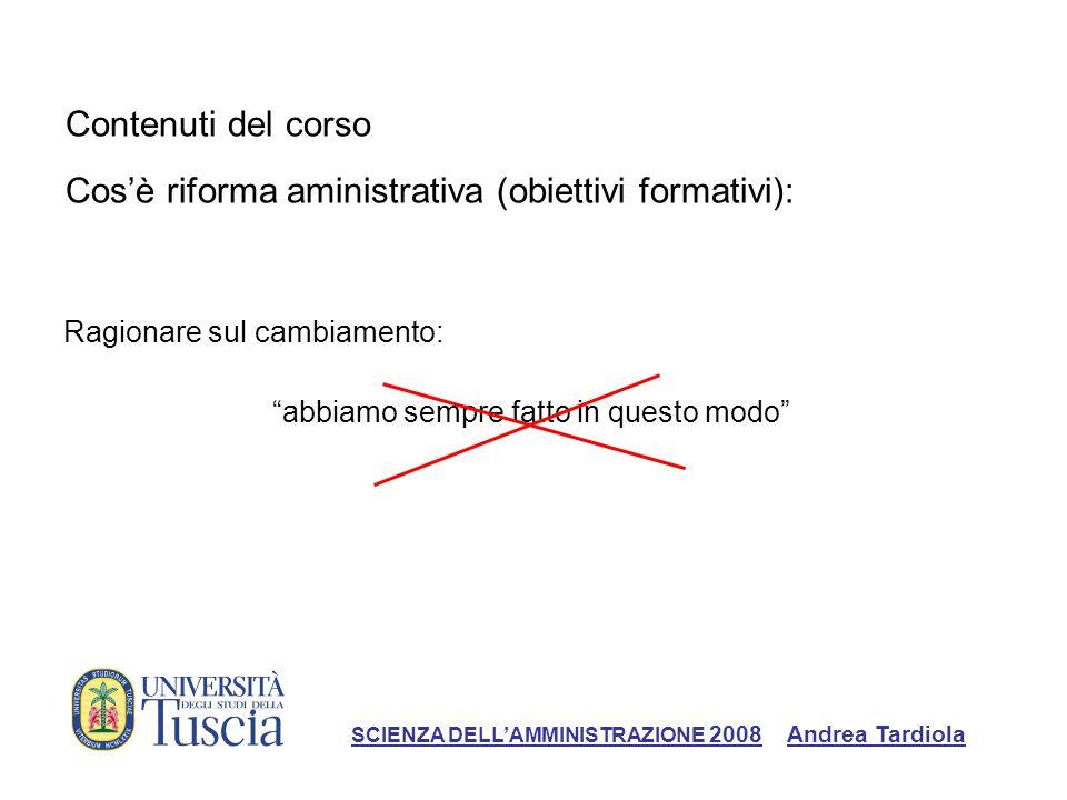 Contenuti del corso Cosè riforma aministrativa (obiettivi formativi): Ragionare sul cambiamento: abbiamo sempre fatto in questo modo SCIENZA DELLAMMIN