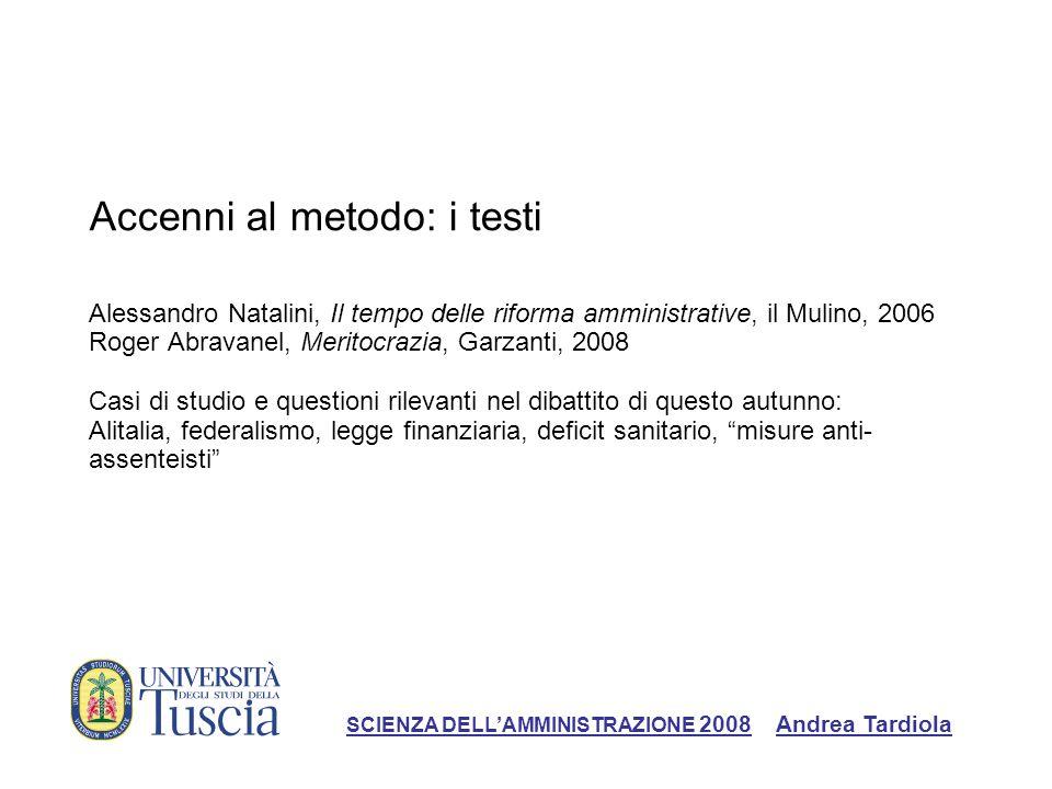 Accenni al metodo: i testi Alessandro Natalini, Il tempo delle riforma amministrative, il Mulino, 2006 Roger Abravanel, Meritocrazia, Garzanti, 2008 C
