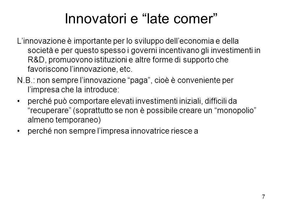 7 Innovatori e late comer Linnovazione è importante per lo sviluppo delleconomia e della società e per questo spesso i governi incentivano gli investimenti in R&D, promuovono istituzioni e altre forme di supporto che favoriscono linnovazione, etc.