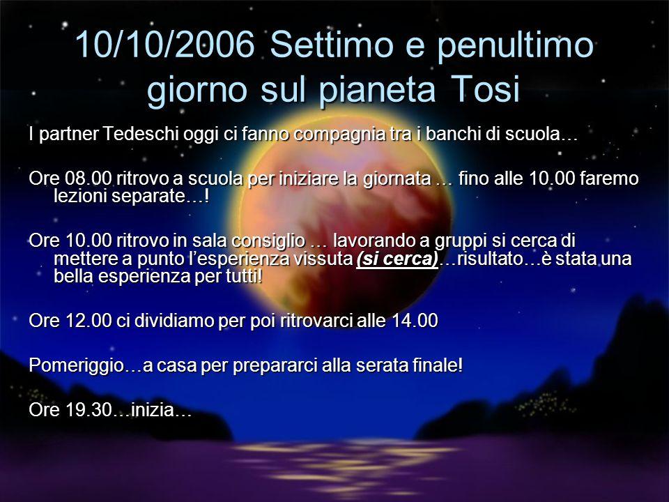 Lunedì 9/10/2006 Sesto giorno sul pianeta Tosi. h.6.15 Che sonno!!.