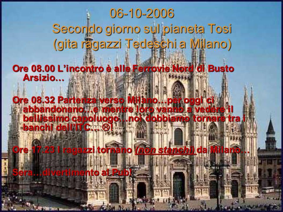 Giovedì 5/10/2006 --> Primo giorno sul pianeta Tosi h 8.00 Ritrovo in mensa! I ragazzi tedeschi sono ben felici di rivedere i loro amici.. E di riusci