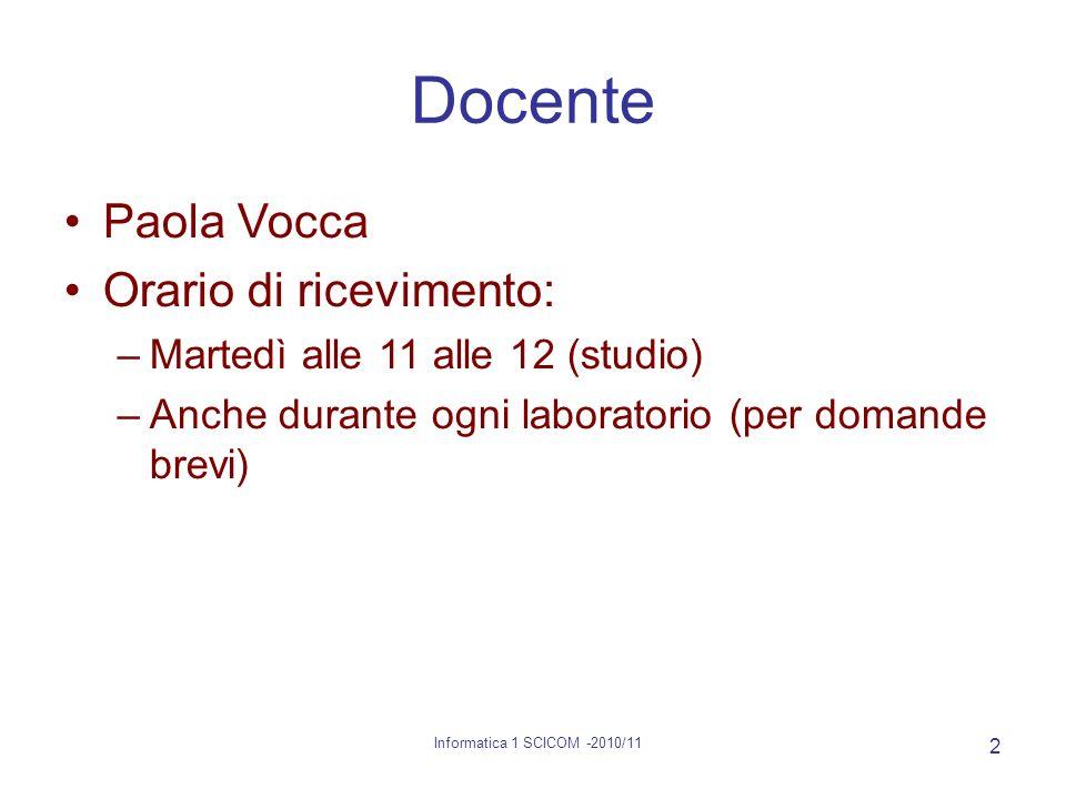 Informatica 1 SCICOM -2010/11 3 Obiettivi Acquisire conoscenza pratica sui 4 moduli dellECDL relativi ai programmi di: –Elaborazione testi (Word) –Fogli di calcolo (Excel) –Presentazioni (PowerPoint) –Basi di dati (Access)