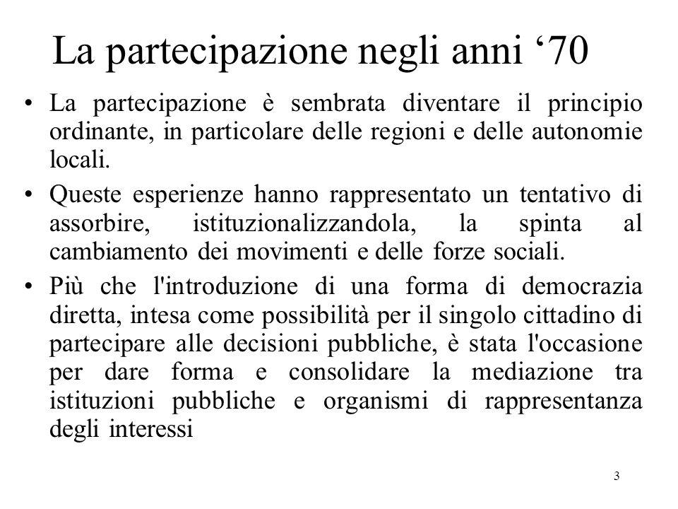 3 La partecipazione negli anni 70 La partecipazione è sembrata diventare il principio ordinante, in particolare delle regioni e delle autonomie locali.