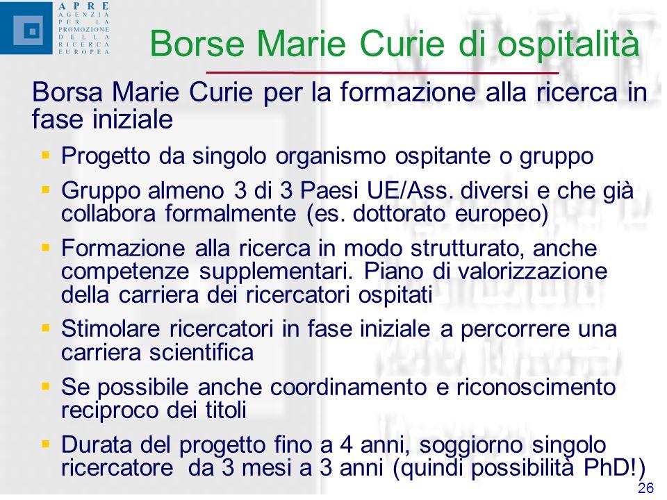 26 Borsa Marie Curie per la formazione alla ricerca in fase iniziale Progetto da singolo organismo ospitante o gruppo Gruppo almeno 3 di 3 Paesi UE/Ass.