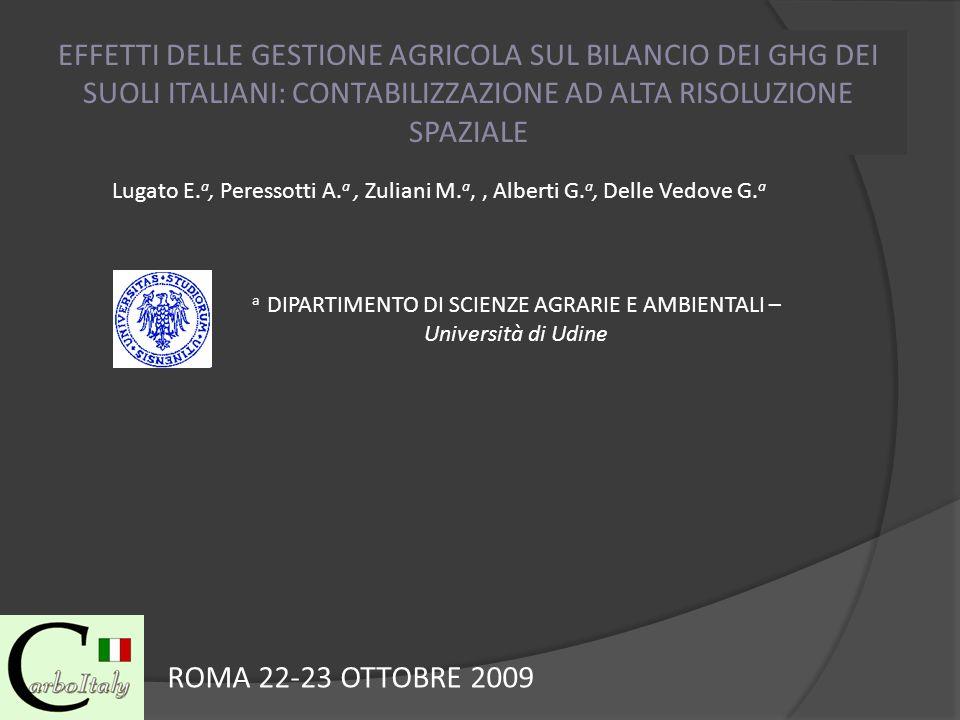 EFFETTI DELLE GESTIONE AGRICOLA SUL BILANCIO DEI GHG DEI SUOLI ITALIANI: CONTABILIZZAZIONE AD ALTA RISOLUZIONE SPAZIALE Lugato E. a, Peressotti A. a,