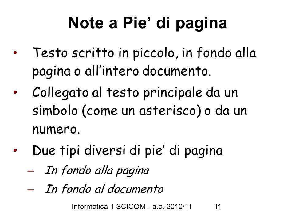 Informatica 1 SCICOM - a.a. 2010/11 11 Note a Pie di pagina Testo scritto in piccolo, in fondo alla pagina o allintero documento. Collegato al testo p