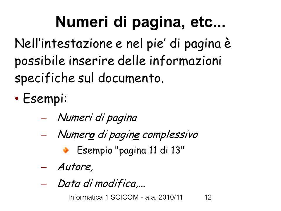 Informatica 1 SCICOM - a.a. 2010/11 12 Numeri di pagina, etc... Nellintestazione e nel pie di pagina è possibile inserire delle informazioni specifich
