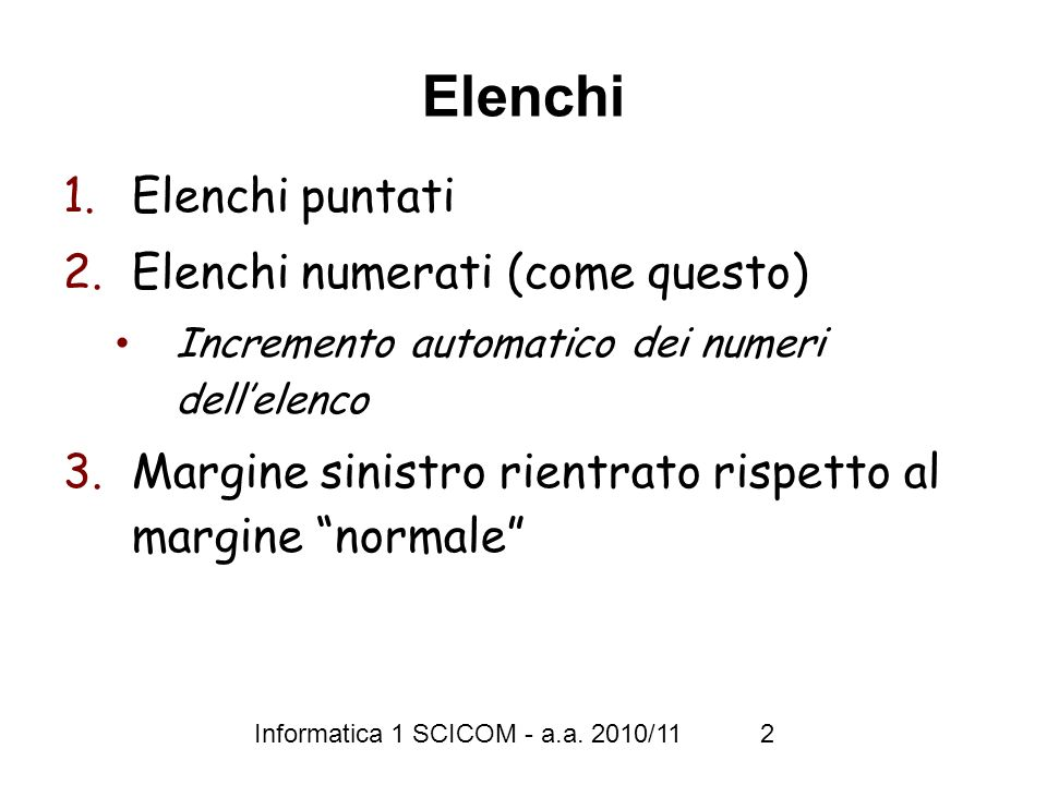 Informatica 1 SCICOM - a.a. 2010/11 2 Elenchi 1.Elenchi puntati 2.Elenchi numerati (come questo) Incremento automatico dei numeri dellelenco 3.Margine