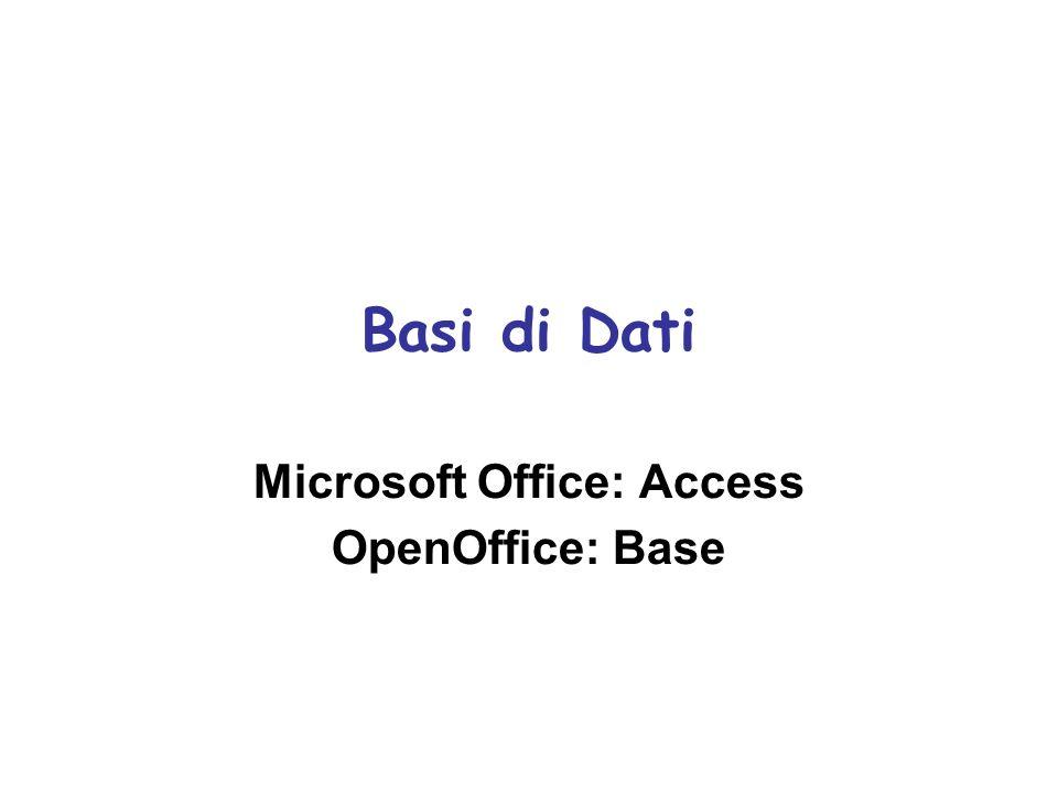 Basi di Dati Microsoft Office: Access OpenOffice: Base