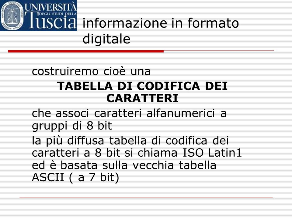 informazione in formato digitale Ad esempio: 00000000 A 00000001 B 00000010 C 00000011 D 00000100 E …. e così via