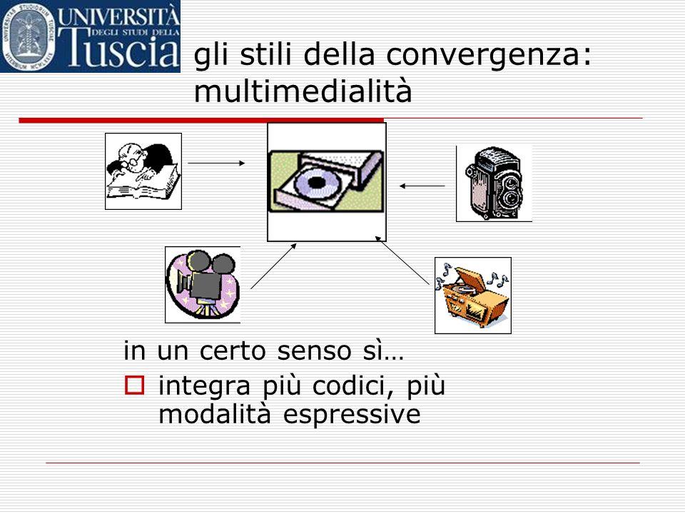 in un certo senso no… è un solo medium, un solo supporto usa un solo linguaggio (gli 0 e 1 della codifica digitale) gli stili della convergenza: multi