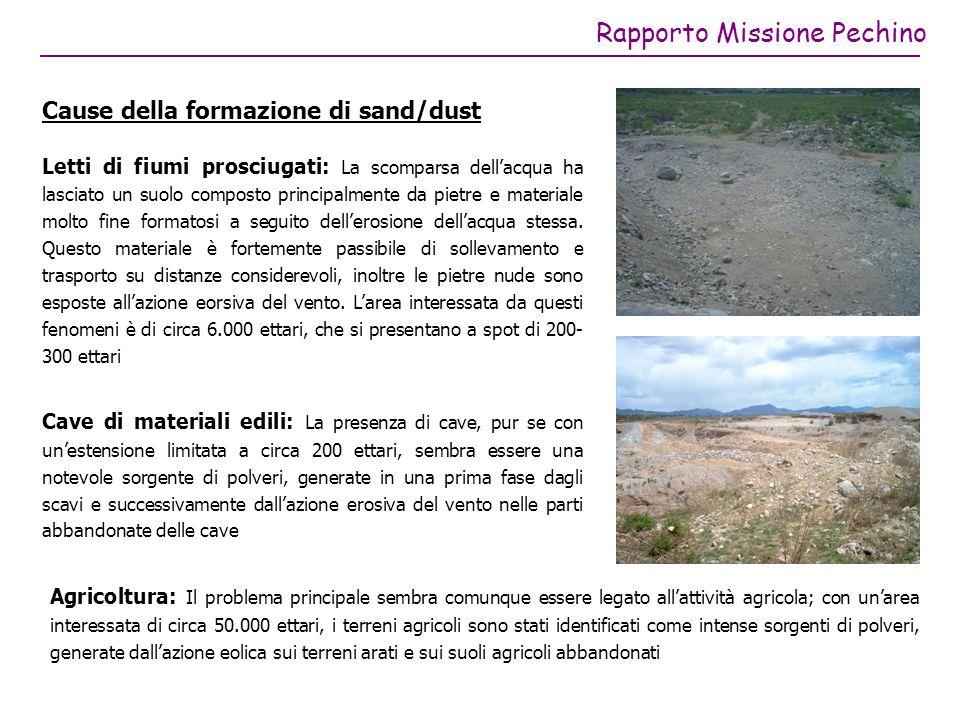 Rapporto Missione Pechino Cause della formazione di sand/dust Letti di fiumi prosciugati: La scomparsa dellacqua ha lasciato un suolo composto principalmente da pietre e materiale molto fine formatosi a seguito dellerosione dellacqua stessa.