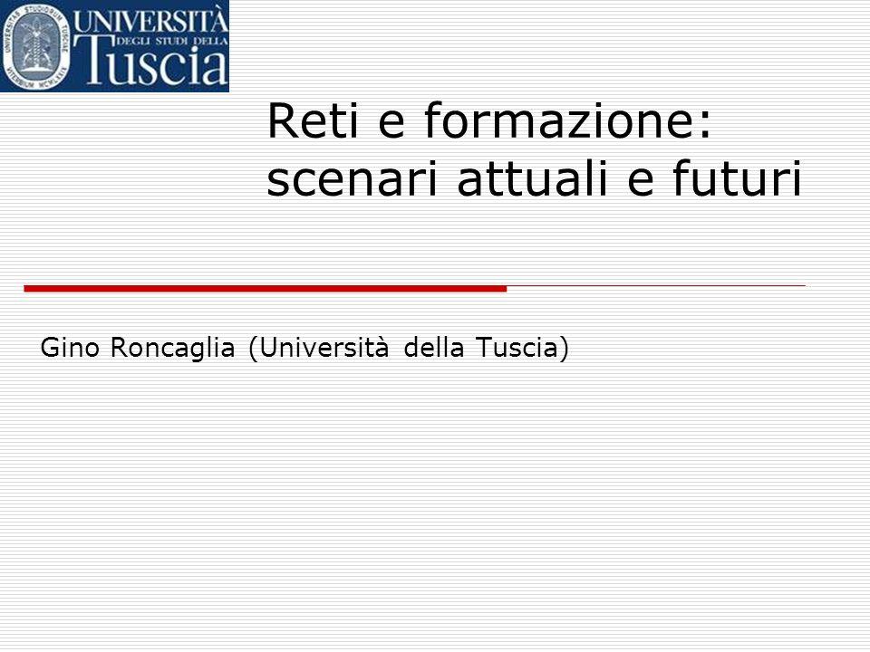 Reti e formazione: scenari attuali e futuri Gino Roncaglia (Università della Tuscia)
