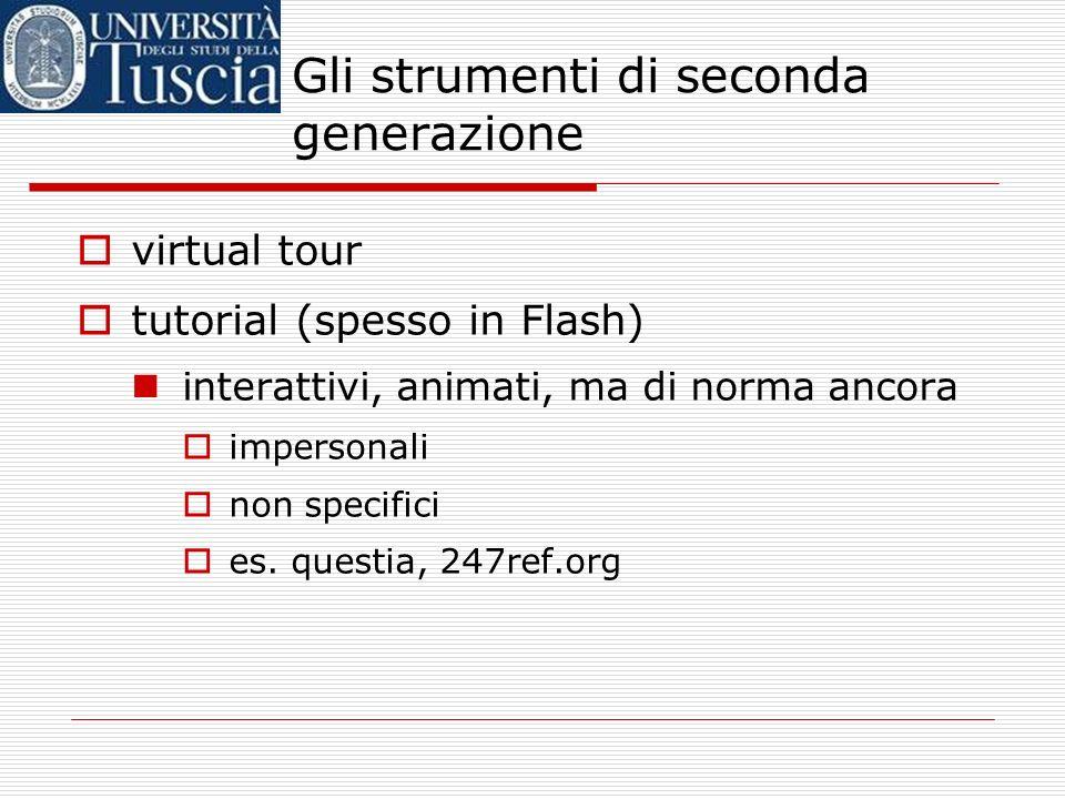 Gli strumenti di seconda generazione virtual tour tutorial (spesso in Flash) interattivi, animati, ma di norma ancora impersonali non specifici es.