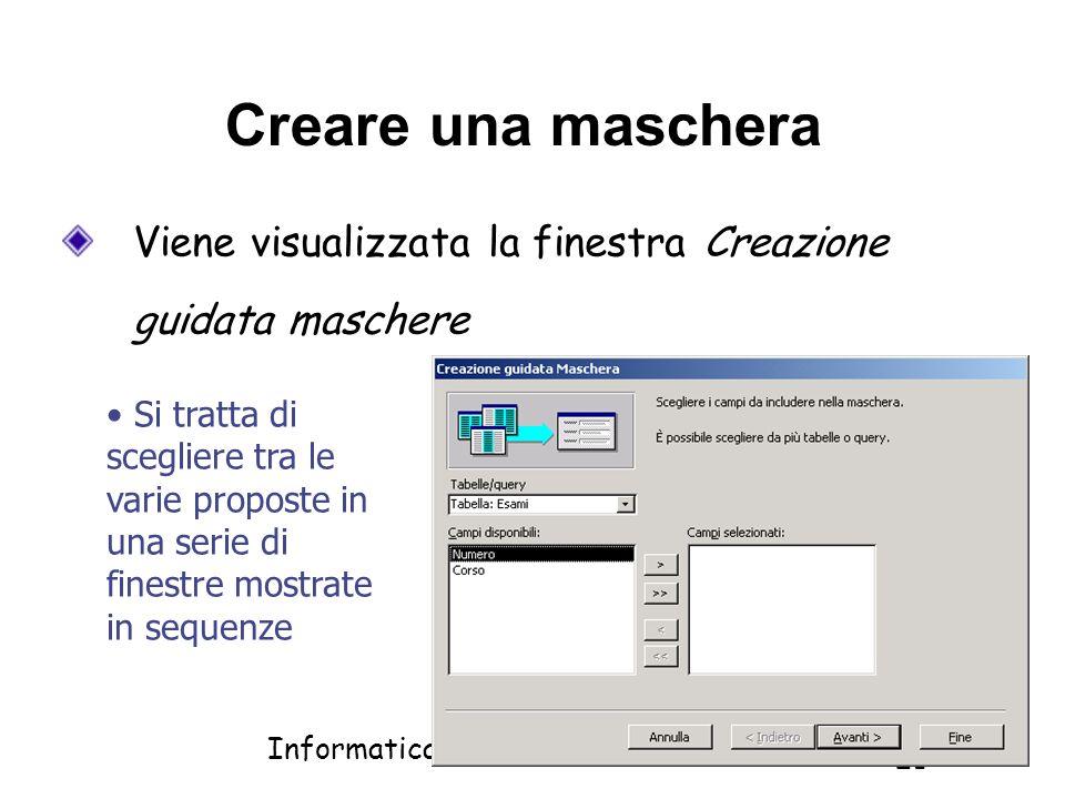 Informatica 1 SCICOM- a.a. 2010/11 21 Creare una maschera Viene visualizzata la finestra Creazione guidata maschere Si tratta di scegliere tra le vari