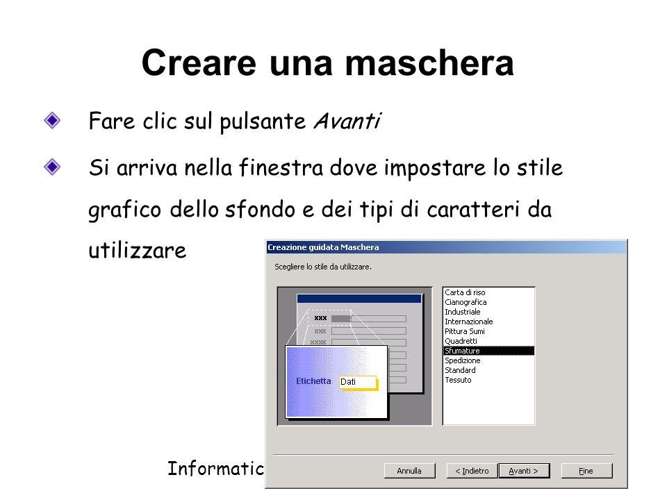 Informatica 1 SCICOM- a.a. 2010/11 31 Creare una maschera Fare clic sul pulsante Avanti Si arriva nella finestra dove impostare lo stile grafico dello