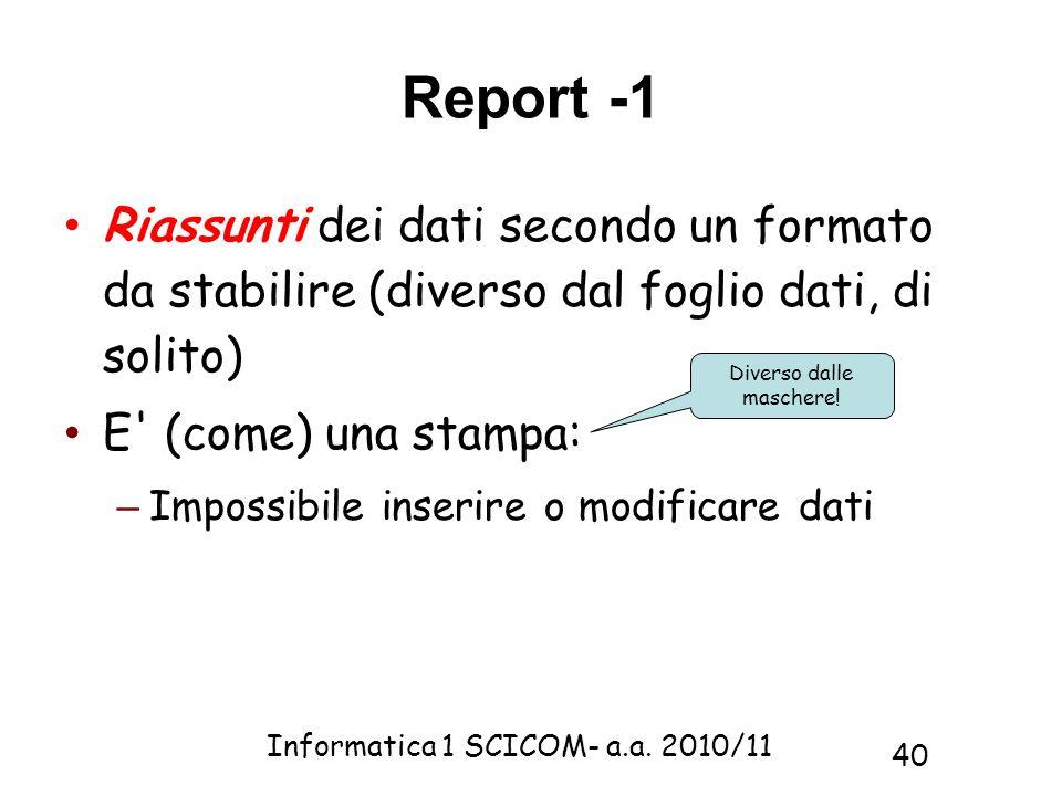Informatica 1 SCICOM- a.a. 2010/11 40 Riassunti dei dati secondo un formato da stabilire (diverso dal foglio dati, di solito) E' (come) una stampa: –