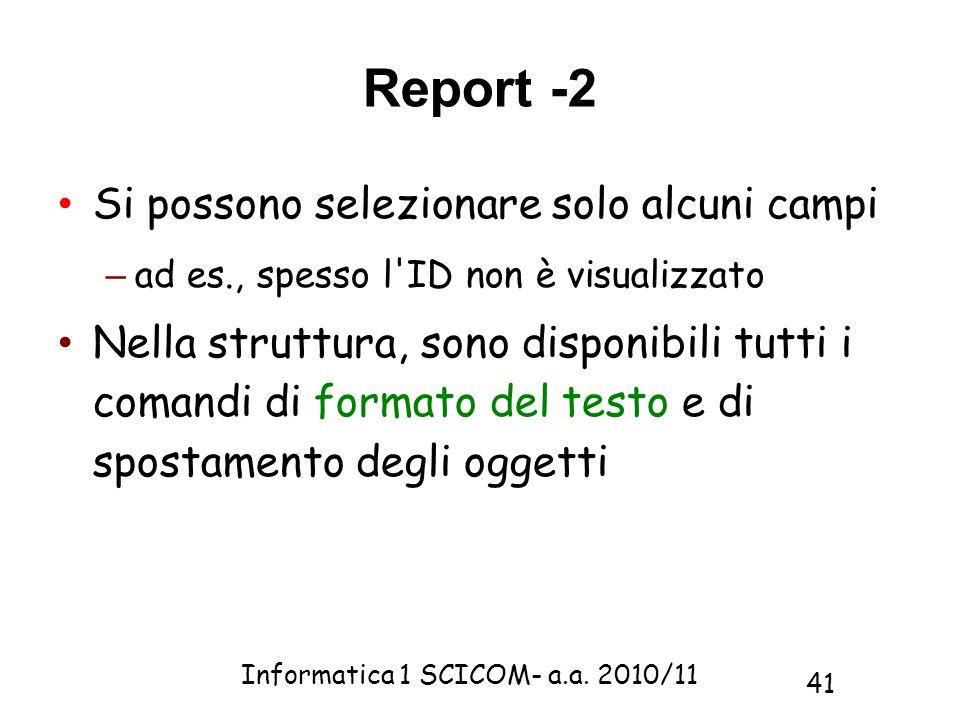Informatica 1 SCICOM- a.a. 2010/11 41 Si possono selezionare solo alcuni campi – ad es., spesso l'ID non è visualizzato Nella struttura, sono disponib