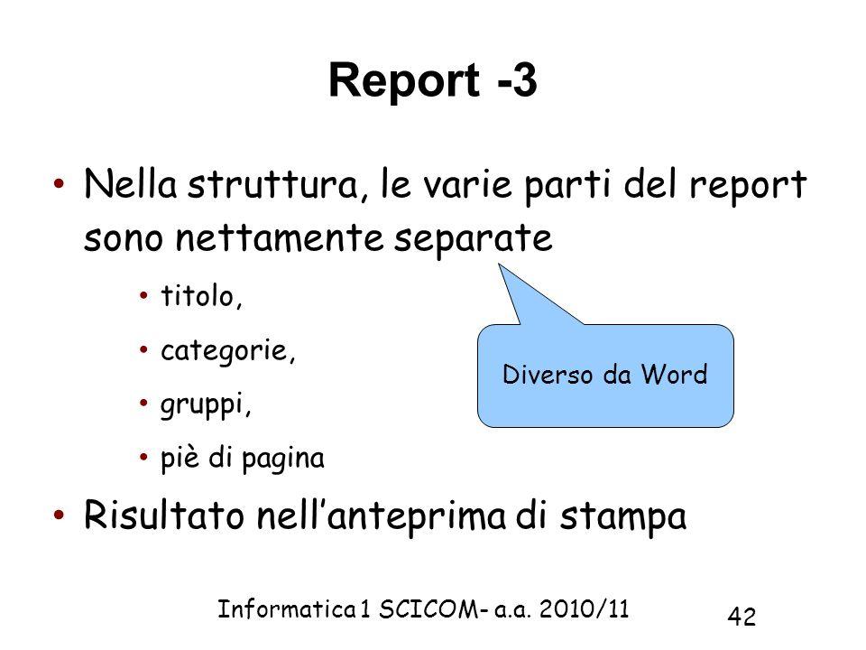 Informatica 1 SCICOM- a.a. 2010/11 42 Report -3 Nella struttura, le varie parti del report sono nettamente separate titolo, categorie, gruppi, piè di