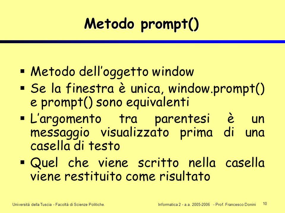 10 Università della Tuscia - Facoltà di Scienze Politiche.Informatica 2 - a.a. 2005-2006 - Prof. Francesco Donini Metodo prompt() Metodo delloggetto w