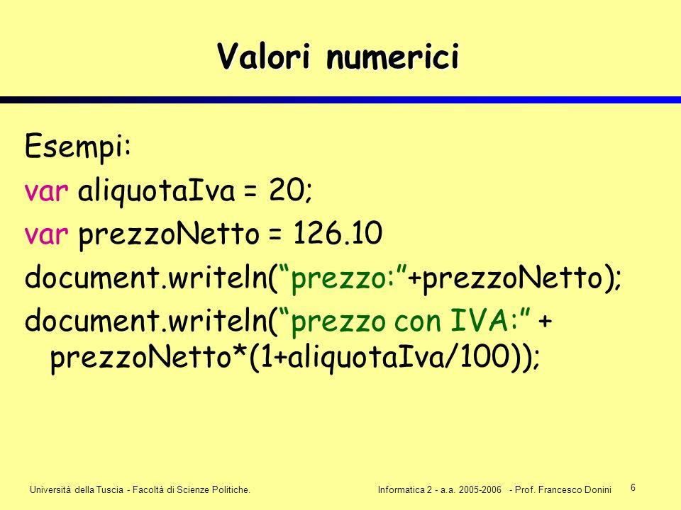 6 Università della Tuscia - Facoltà di Scienze Politiche.Informatica 2 - a.a. 2005-2006 - Prof. Francesco Donini Valori numerici Esempi: var aliquotaI