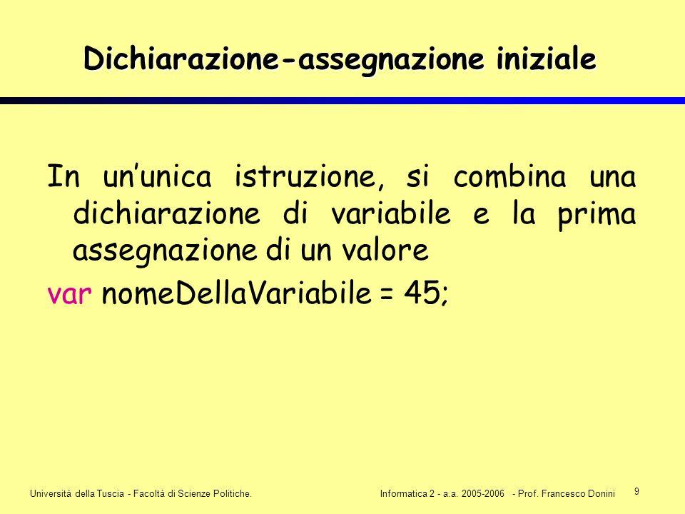 9 Università della Tuscia - Facoltà di Scienze Politiche.Informatica 2 - a.a. 2005-2006 - Prof. Francesco Donini Dichiarazione-assegnazione iniziale I