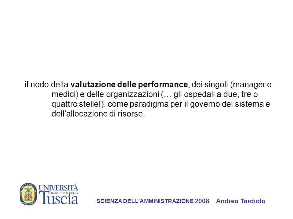 il nodo della valutazione delle performance, dei singoli (manager o medici) e delle organizzazioni (… gli ospedali a due, tre o quattro stelle!), come paradigma per il governo del sistema e dellallocazione di risorse.